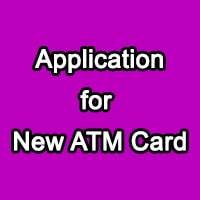 Write Application for Issue New ATM Card